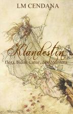 KLANDESTIN (Trilogi) (SLOW UPDATE) by Cendarkna
