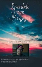 Riverdale Group Chat / messages by xoJuggy_Jones