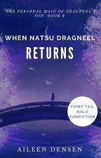 Fairy Tail: When Natsu Dragneel Returns by aileendensen