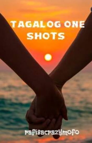 Tagalog One Shots (Completed) (One Shots)