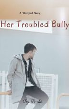 Her Troubled Bully by D-ehis