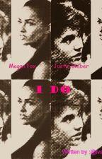 I DO  [Justin Bieber FF] by ivanabiebs7