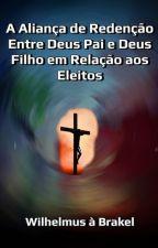 A Aliança de Redenção entre Deus Pai e Deus Filho em Relação aos Eleitos by SilvioDutra0