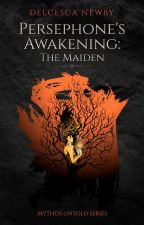 Persephone's Awakening: The Maiden (sample) by Delcesca