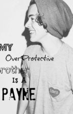 My Overprotective Brother Is A Payne (Harry Styles) by 1DKate3
