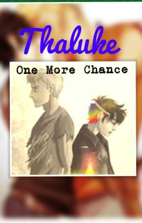 One More Chance - A Thaluke Fanfiction by ReynaLovegood2