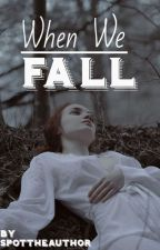When We Fall by SpotTheAuthor