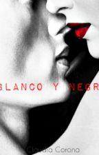 Blanco y negro (Completado) by ClaudiaCoronaSantos