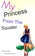 My Princess From The Squater (COMPLETED) by ShesAmbisyosa