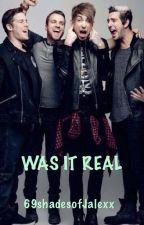 Was it Real? by 69shadesofJalexx