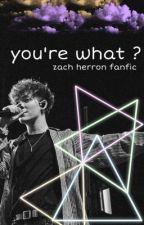 You're What? // Zach Herron by universe_herron