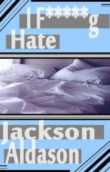I F******g Hate Jackson Aldason by Demzikinz