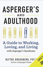 Asperger's and Adulthood [PDF] by Blythe Grossberg PsyD by tasilipo54911