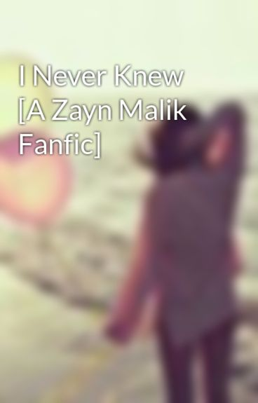 I Never Knew [A Zayn Malik Fanfic] by rainycloud