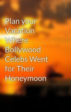 Plan your Vacation Where Bollywood Celebs Went for Their Honeymoon by yuvatrip2