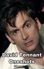 David Tennant Oneshots- @Anninym by Anninym