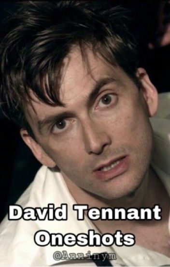 David Tennant Oneshots- @Anninym