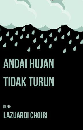 Andai Hujan Tidak Turun by pendongenghujan