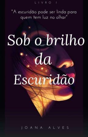 Sob O Brilho Da Escuridão by JoanaAlves766