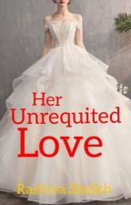 Unrequited Love (PART 1)    COMPLETED    by rishadsheikh