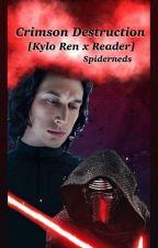 CRIMSON DESTRUCTION [KYLO REN X READER] BOOK III by spiderneds