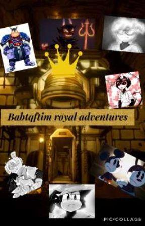 Babtqftim royal adventures by AlyssaCruz1834