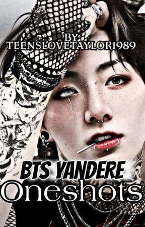 Bts Yandere one shots [short] [18+] by teenslovetaylor1989