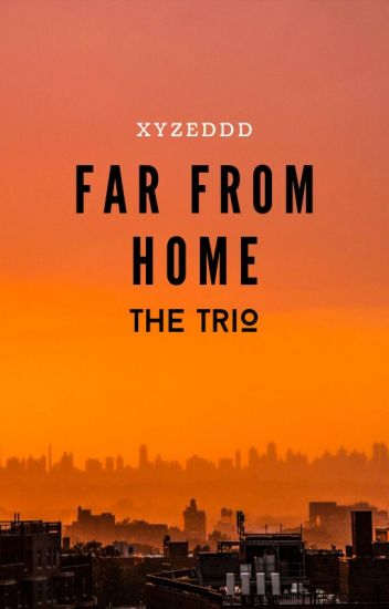 ~Far From Home~ (The Trio)