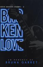 BROKEN LOVE by BrunaGarret