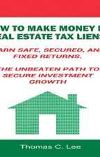 How to Make Money in Real Estate Tax Liens (PDF) by Thomas C. Lee by ceparile70501