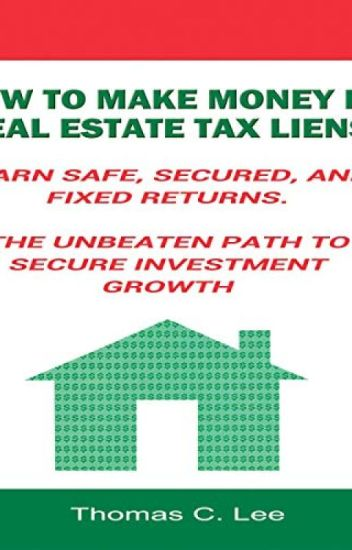 How to Make Money in Real Estate Tax Liens (PDF) by Thomas C. Lee