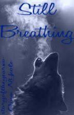 Still Breathing - Poem by storyoftheyearxo