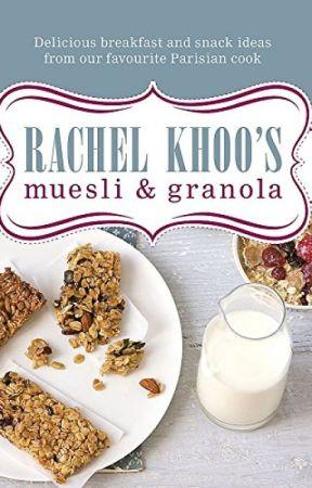 Rachel Khoo's Muesli and Granola (PDF) by Rachel Khoo by jeduxonu7662