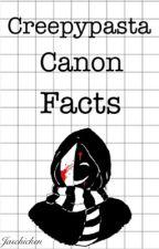 Creepypasta Canon Facts by Jaschicken