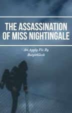 The Assassination of Miss Nightingale | An Apply Fic [Unedited] by BatgirlGeek