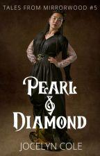 Pearl & Diamond (Tales from Mirrorwood #5) by JocelynActual