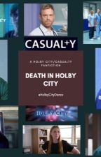 Death In Holby City {A Casualty/Holby City FanFiction} by HolbyCityDarzo
