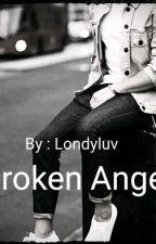 Broken Angel  by londyluv