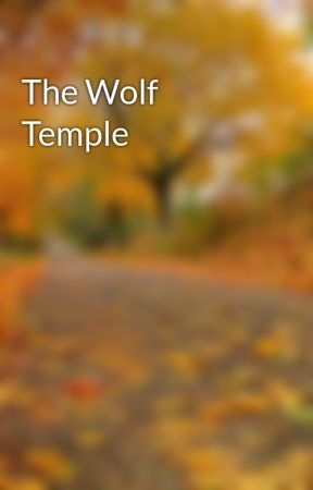 The Wolf Temple by Blake9