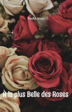 A la plus Belle des Roses by FadAmar