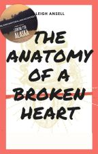 The Anatomy of a Broken Heart by leigh_