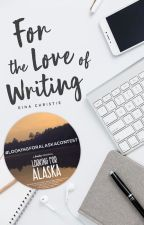 For the Love of Writing by ginawriter