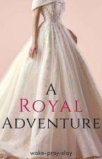 A Royal Adventure ✓ by wake-pray-slay
