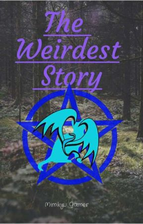 The Weirdest Story by Hedwigg1234