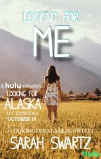 LOOKING FOR ME (#LookingForAlaskaContest) by SarahSwartz
