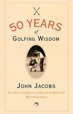 50 Years of Golfing Wisdom [PDF] by John Jacobs by jofajoge60457