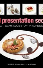 Food Presentation Secrets [PDF] by Cara Hobday by jofajoge60457