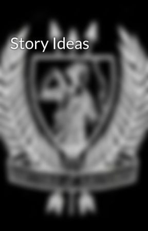 Story Ideas by padme37221