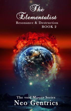 The Elementalist: Resonance & Destruction (The Void Master Series: Book 2) by NeoGentrics