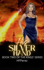 His Silver Hand (Book Two of The Kings Series) by DACE_PEREZ